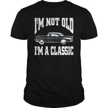 I'm Not Old I'm a Classic Car Tee Shirt Hoodie Tank-Top Quotes