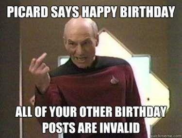 Picard Says Happy Birthday Funny Happy Birthday Picture Funny Happy Birthday Meme Funny Happy Birthday Pictures Happy Birthday Funny