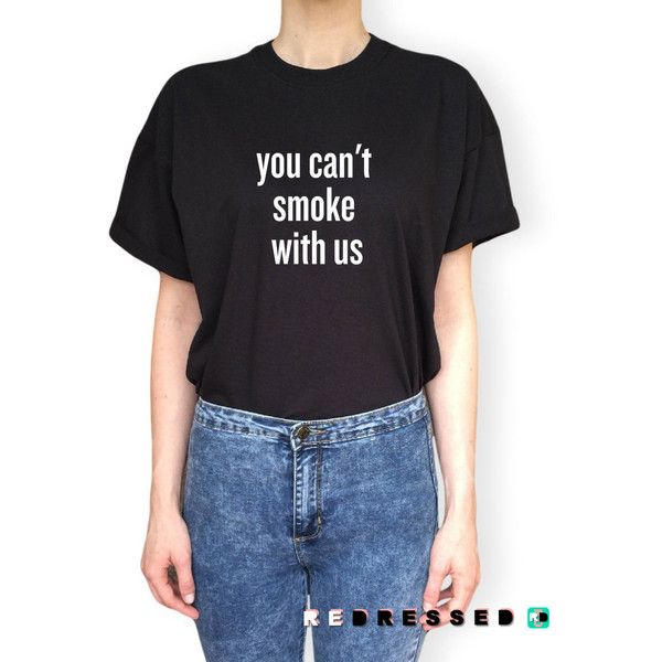 You Can't Smoke With Us T Shirt Unisex White Black Grey S M L Xl... ($15) ❤ liked on Polyvore featuring tops, t-shirts, black, women's clothing, cotton t shirt, print tee, gray t shirt, cotton tee and print t shirts
