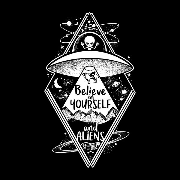 Believe In Yourself And Aliens Neatoshop Shirts Pinterest