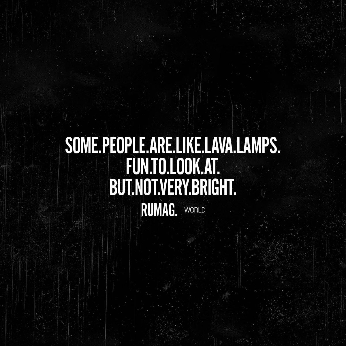 Some People Are Like Lava Lamps Fun To Look At But Not Very