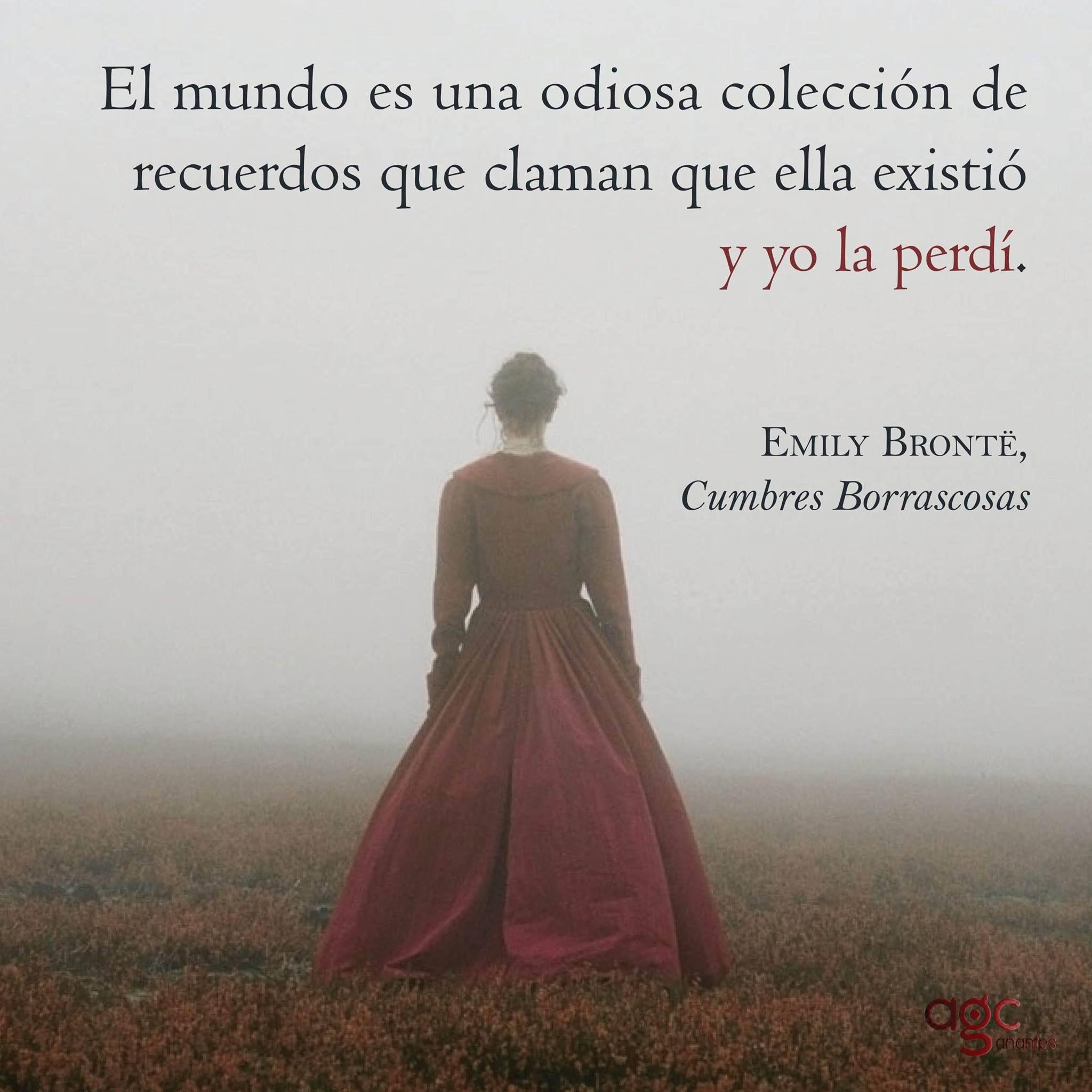 """Emily Brontë: """"El mundo es una odiosa colección de recuerdos que claman que ella existió y yo la perdí""""."""
