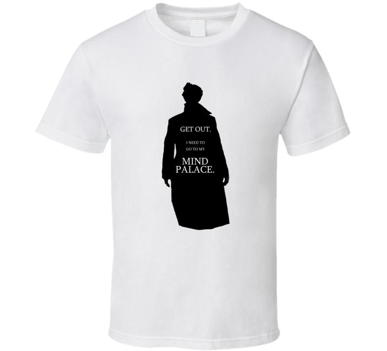 Sherlock Holmes London Get Out Need To Go To My Mind Palace Detective England British Character T Shirt