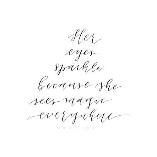 her eyes sparkle because she sees magic everywhere