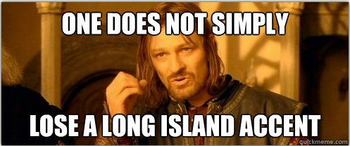 Image result for long island accent meme