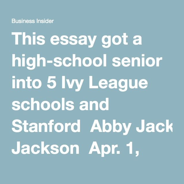 This Essay Got A High School Senior Into 5 Ivy League Schools And Stanford