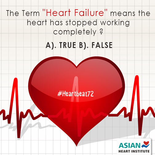"""The Term """"#HeartFailure"""" means the #Heart has stopped working completely.  A. True  B. False   Comment your Valuable Answers . . .  .  #Heartbeat72"""