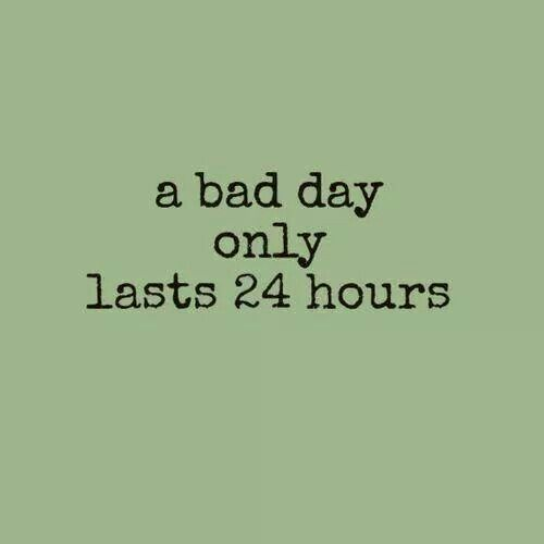 A Bad Day Only Lasts 24 Hours Inspiration Pinterest Quotes