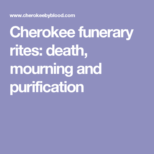 Cherokee funerary rites: death, mourning and purification