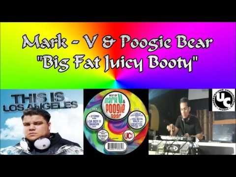 Mark - V & Poogie Bear - Big Fat Juicy Booty