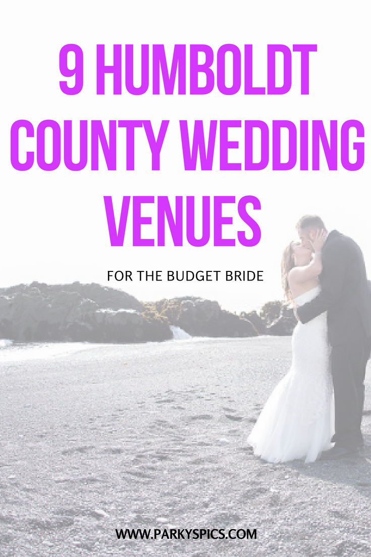 9 Humboldt County Wedding Venues For The Budget Bride Every In Northern California Parky S Pics Photography