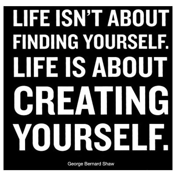 Life Isnu0027t About Finding Yourself. Life Is About Creating Yourself. This  Inspirational Life Isnu0027t About Finding Yourself Quote By Quotable Cards Is  ...