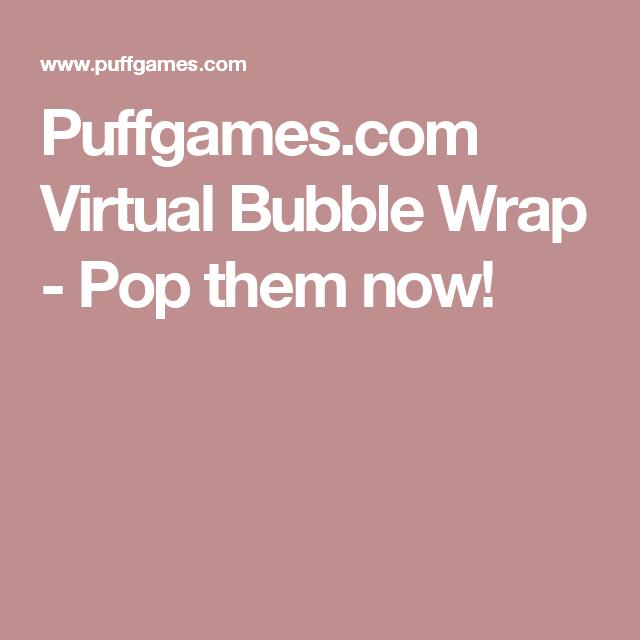 Puffgames Com Virtual Bubble Wrap Pop Them Now Popping Bubbles
