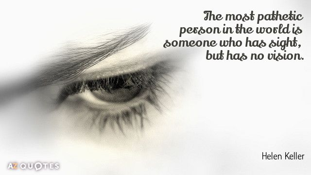 Helen Keller Quotes Amusing The Most Pathetic Person In The World Is Someone Who Has Sight But