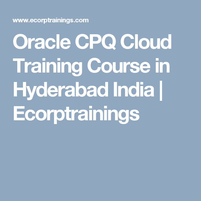 Oracle CPQ Cloud Training Course in Hyderabad India | Ecorptrainings