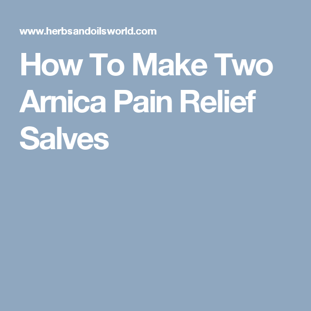 How To Make Two Arnica Pain Relief Salves