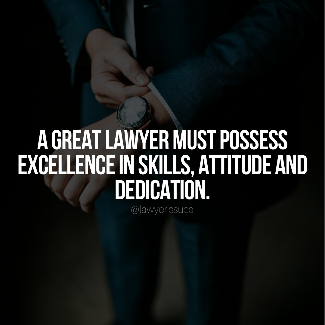 A great lawyer must possess excellence in skills attitude