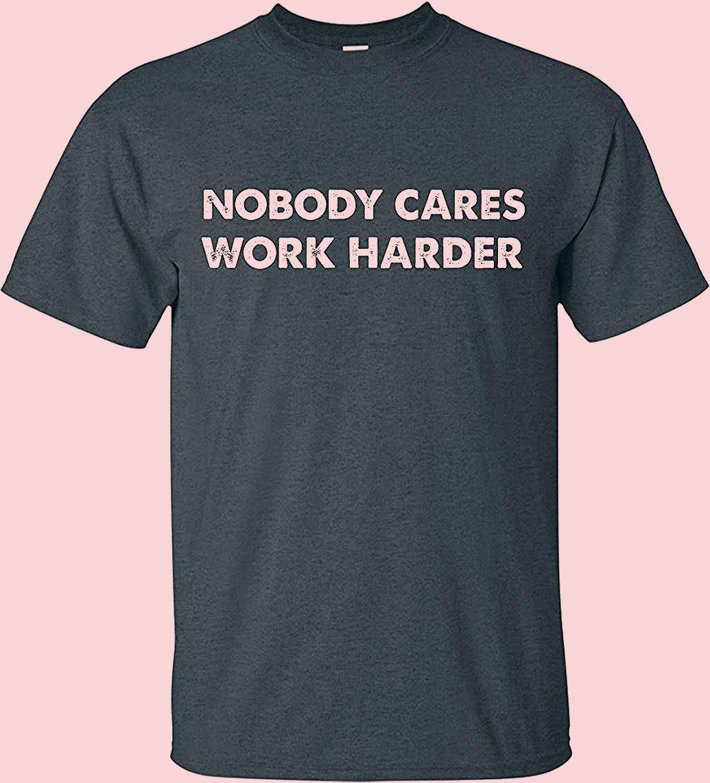Premium Quality Nobody Cares Work Harder Motivation T-Shirt