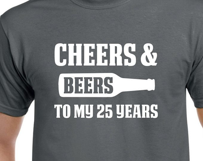 25th Birthday Gift Cheers And Beers To My 25 Years Old Shirt For Him Or Her