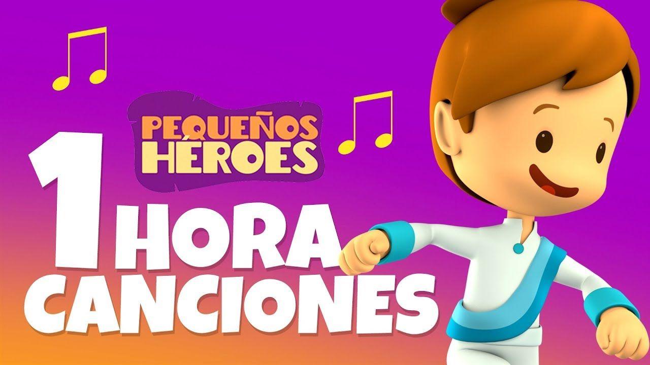 1 Hora Las Canciones De Pequeños Héroes Canciones De Niños Canciones Heroe Cancion