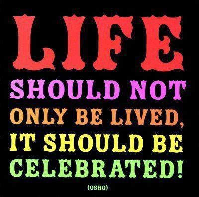 CELEBRATE LIFE LIFE IS A JOURNEY LIFE IS A BEAUITFUL MYSTERY THE Beauteous Celebrate Life Quotes