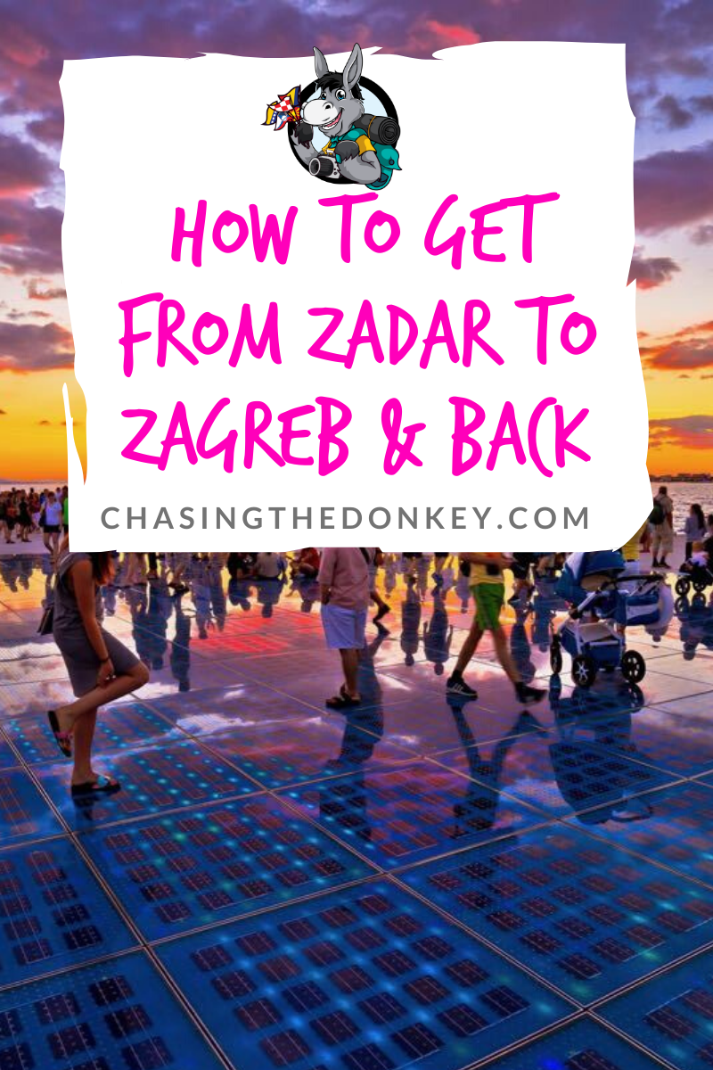 How To Get From Zagreb To Zadar Zadar To Zagreb In 2020 Chasing The Donkey In 2020 East Europe Travel Zadar Road Trip Inspiration