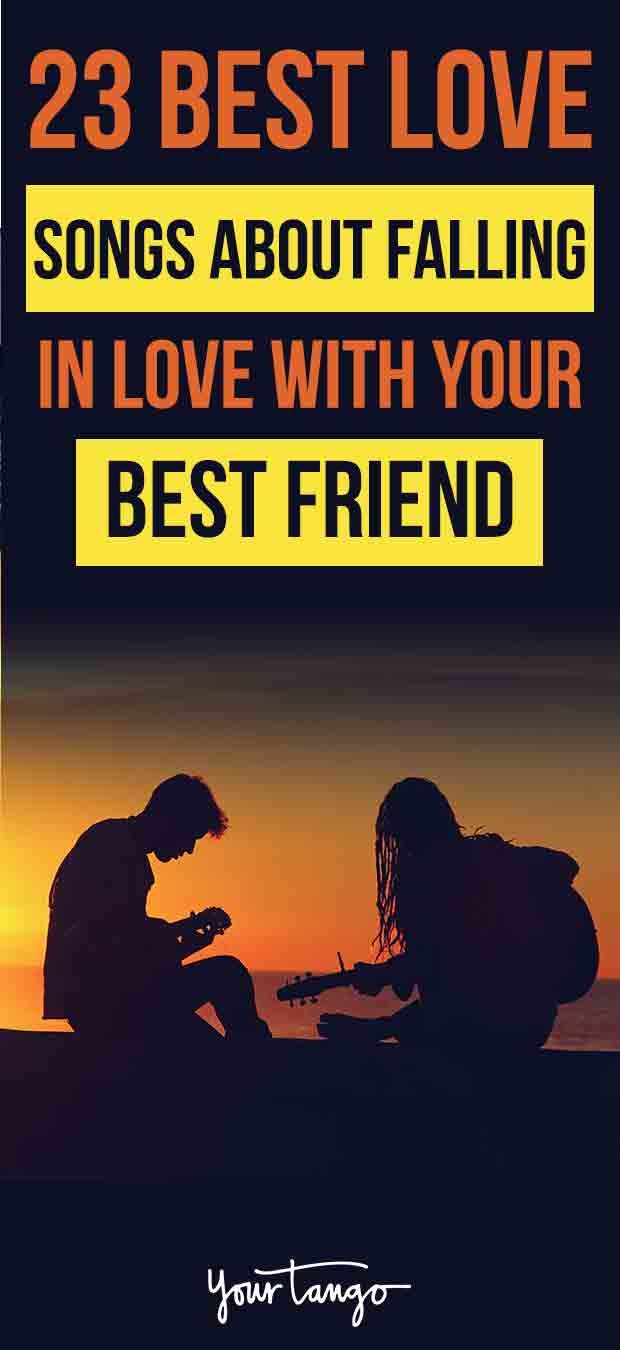 23 Best Songs About Falling In Love With Your Best Friend Love You Best Friend Best Love Songs Falling In Love Songs