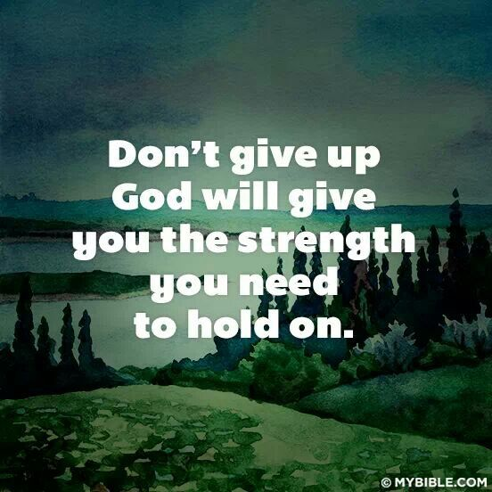 Don t give up God will give you the strength you need to