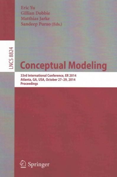 Conceptual Modeling: 33rd International Conference, Er 2014, Atlanta, Ga, USA, October 27-29,2014. Proceedings