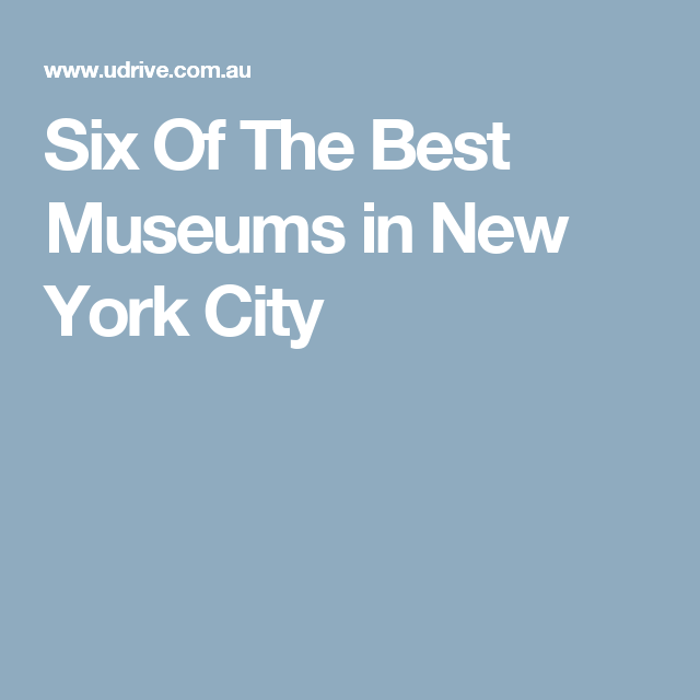 Six Of The Best Museums in New York City