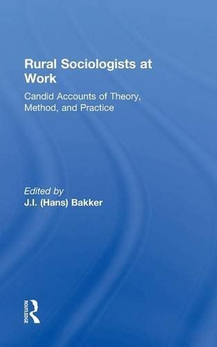 Rural Sociologists At Work Candid Accounts Of Theory Method And