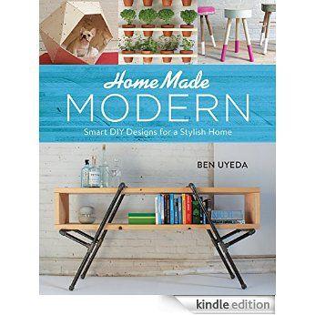 HomeMade Modern: Smart DIY Designs for a Stylish Home eBook: Ben Uyeda: Amazon.co.uk: Kindle Store