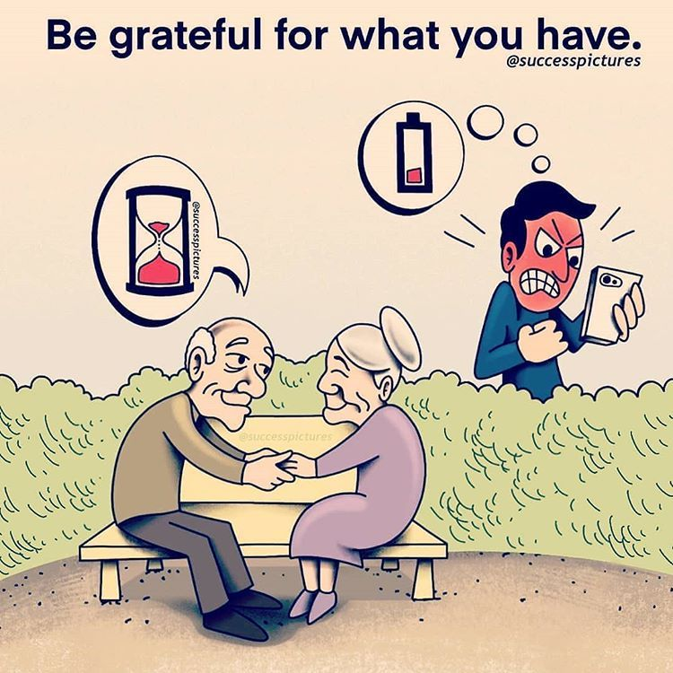 Yes, always be grateful for what you have and what you are