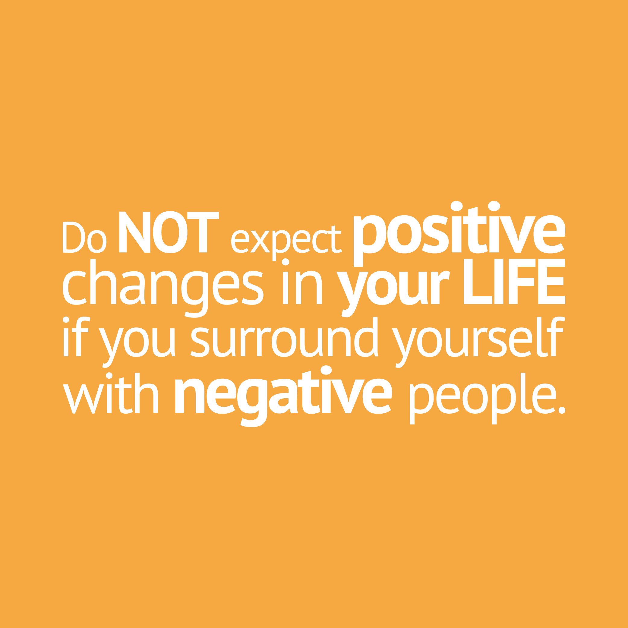 Positive People Quotes Do Not Expect Positive Changes In Your Life If You Surround