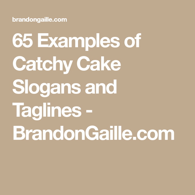 65 Examples of Catchy Cake Slogans and Taglines Slogan Cake and