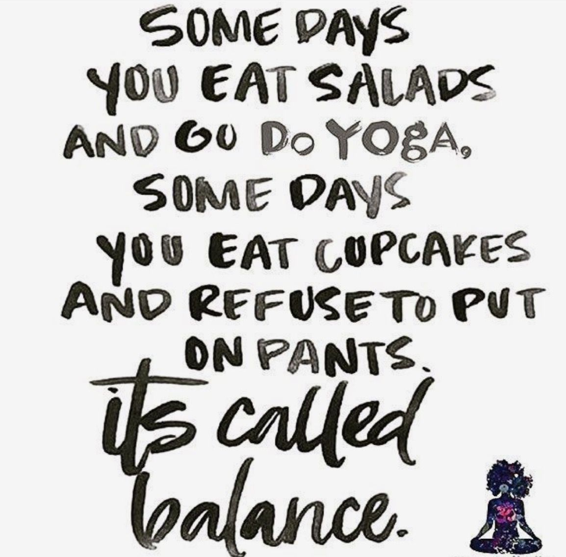 Balance Yes It Includes Cupcakes And No Pants Funny Yoga Quotes Yoga Quotes Funny Funny Diet Quotes Yoga Quotes