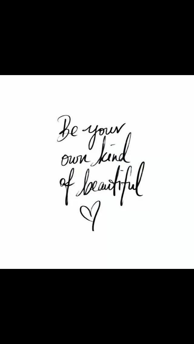 Be Your Own Kind Of Beautiful Quote About Being Unique Positive