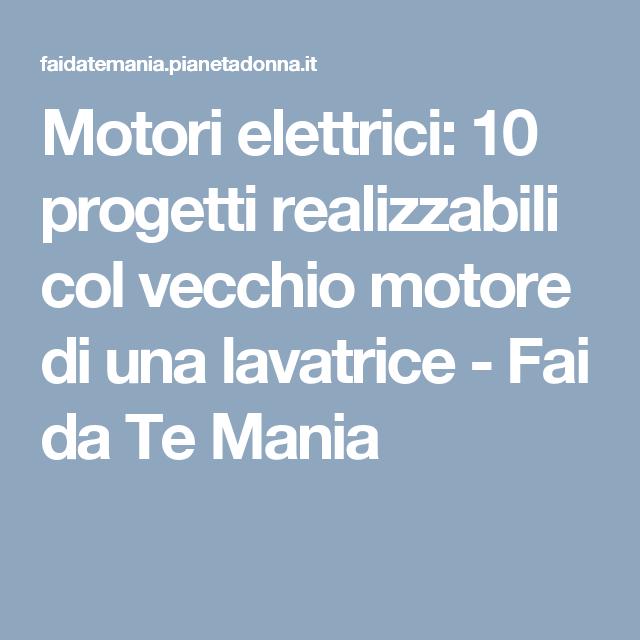 Motori elettrici 10 progetti realizzabili col vecchio for Progetti fai da te pdf