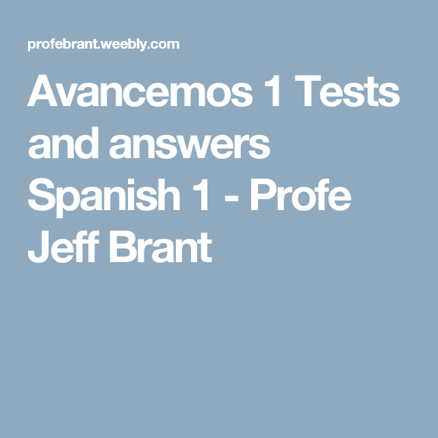 Avancemos 1 Tests And Answers Spanish 1 Profe Jeff Brant Spanish 1 How To Speak Spanish Spanish