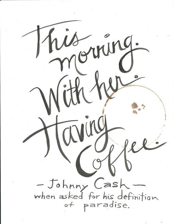 This Morning With Her Having Coffee Handlettered Johnny Etsy Cash Quote Paradise Quotes Coffee Quotes Morning