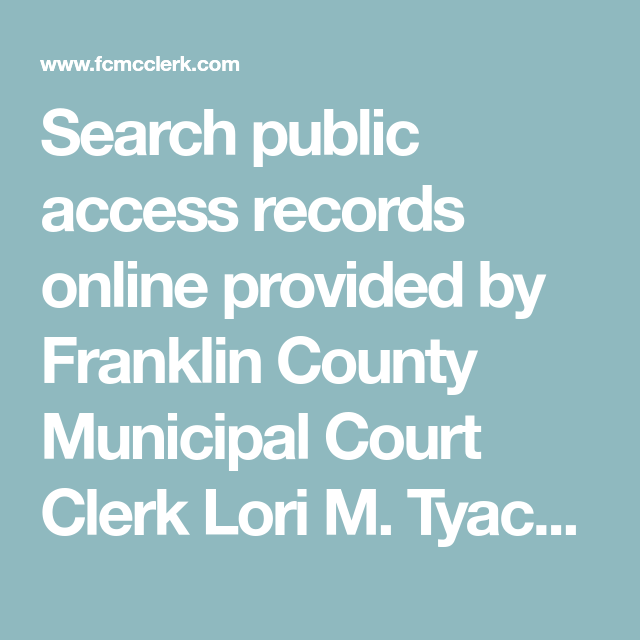 Search Public Access Records Online Provided By Franklin County Municipal Court Clerk Lori M Tyack Find Court Dates Amou Court Dates Records Franklin County