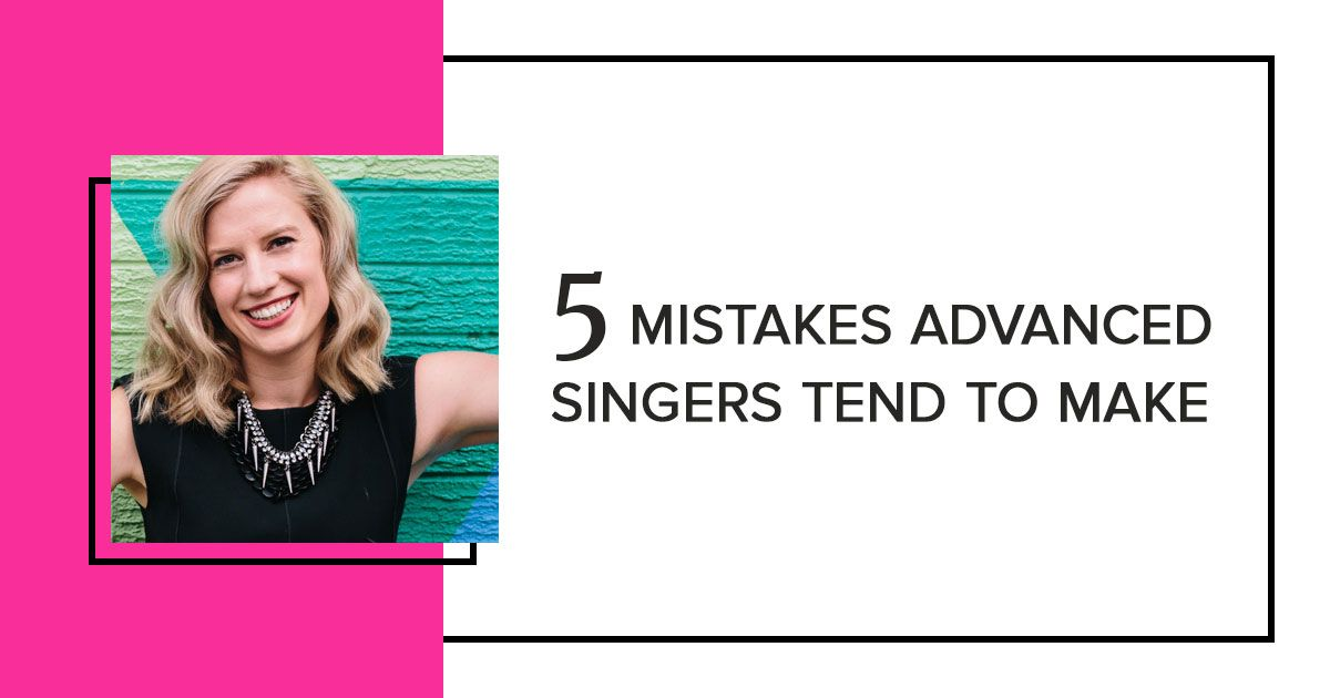 Mistakes advanced singers make great article listing
