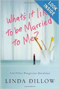 What's It Like to Be Married to Me?: And Other Dangerous Questions: Linda Dillow: 9781434700568: Amazon.com: Books