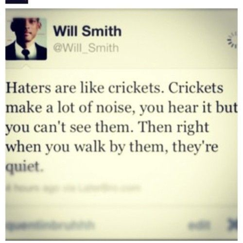 Haters Are Like Crickets Will Smith Quotes Quotes To Live By Me Quotes
