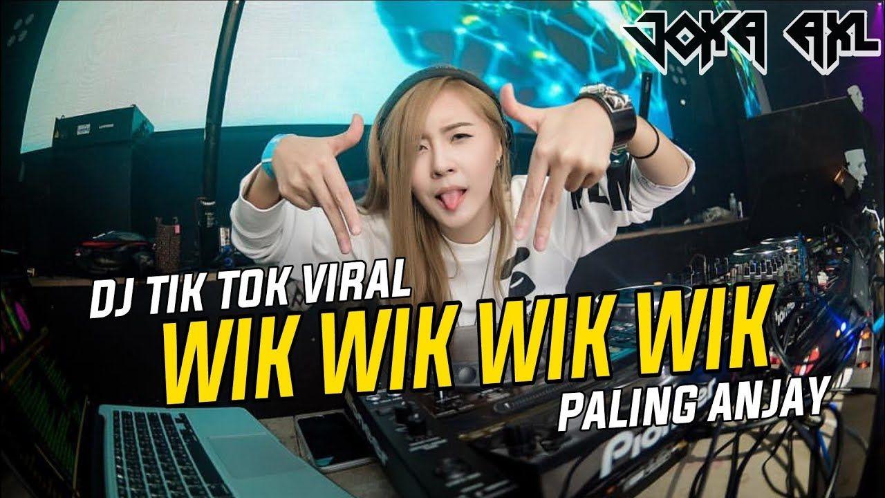 Dj Wik Wik Wik Tik Tok Virall Paling Anjay Sedunia Lagu Dj Lagu Terbaik