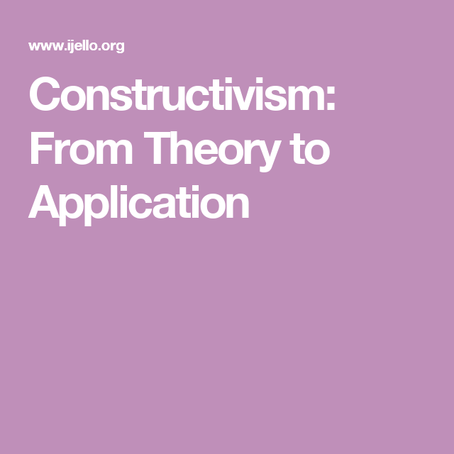 Constructivism  From Theory To Application