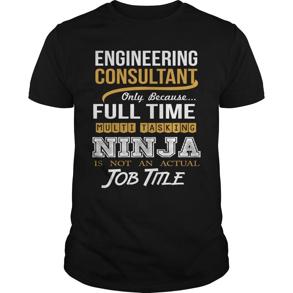 ENGINEERING CONSULTANT ONLY BECAUSE FULL TIME MULTI TASKING NINJA T-Shirts, Hoodies. VIEW DETAIL ==► https://www.sunfrog.com/LifeStyle/ENGINEERING-CONSULTANT--NINJA-WHITE-Black-Guys.html?id=41382