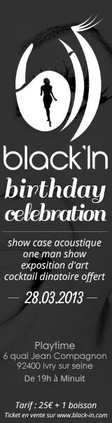 AVEZ-VOUS VOTRE PLACE POUR ASSISTER AU PRESTIGIEUX ANNIVERSAIRE DE BLACK'IN ?     Attention, places limitées ! Cliquez ici dès maintenant pour récupérer la vôtre : http://www.black-in.com/sorties-loisirs/evenement/equipe-black-in/evenement-blackin-vous-invite-a-son-anniversaire/