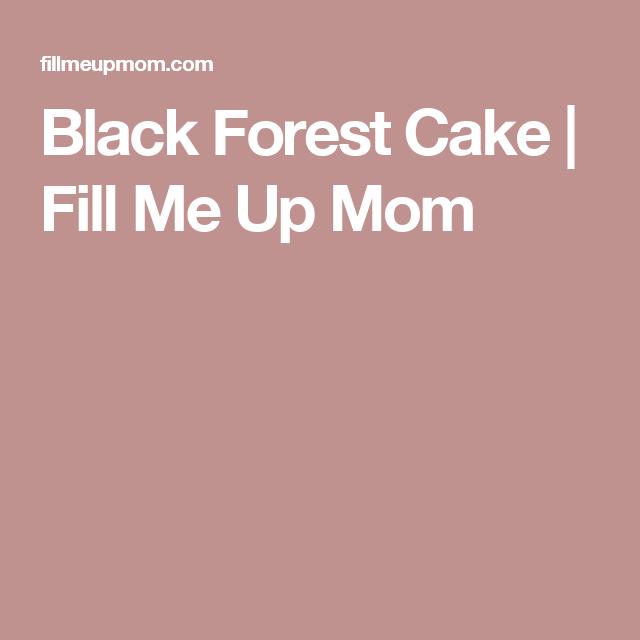 Black Forest Cake | Fill Me Up Mom
