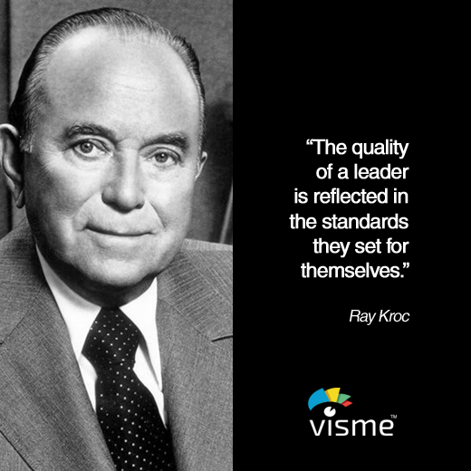 """The quality of a leader is reflected in the standards they set for themselves."" Ray Kroc quotes about leadership"